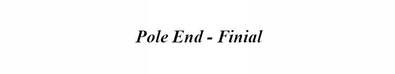 Pole End - Finial